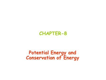 CHAPTER-8 Potential Energy and Conservation of Energy.