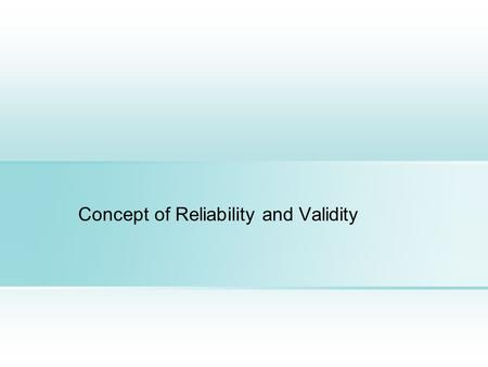 Concept of Reliability and Validity. Learning Objectives  Discuss the fundamentals of measurement  Understand the relationship between Reliability and.