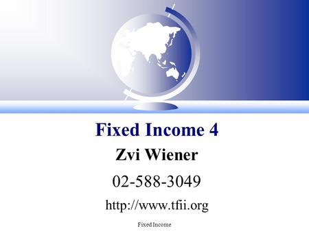 Fixed Income Zvi Wiener 02-588-3049  Fixed Income 4.