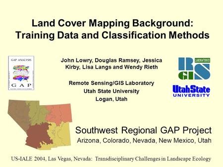 Land Cover Mapping Background: Training Data and Classification Methods Southwest Regional GAP Project Arizona, Colorado, Nevada, New Mexico, Utah US-IALE.