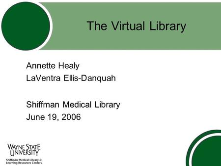 The Virtual Library Annette Healy LaVentra Ellis-Danquah Shiffman Medical Library June 19, 2006.