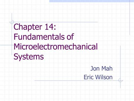 Chapter 14: Fundamentals of Microelectromechanical Systems Jon Mah Eric Wilson.