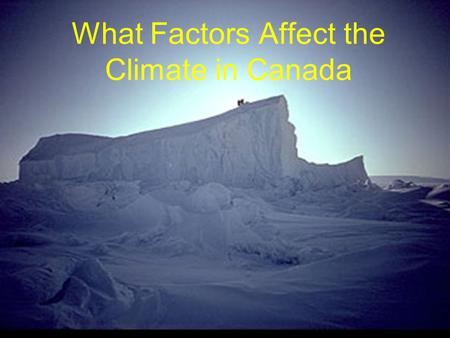 What Factors Affect the Climate in Canada. There are 6 factors that affect climate. They are:  Latitude  Ocean Currents  Winds and Air Masses  Elevation.