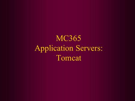 MC365 Application Servers: Tomcat. Today We Will: Discuss what application servers are Introduce Tomcat Download and install Tomcat Break up into teams.