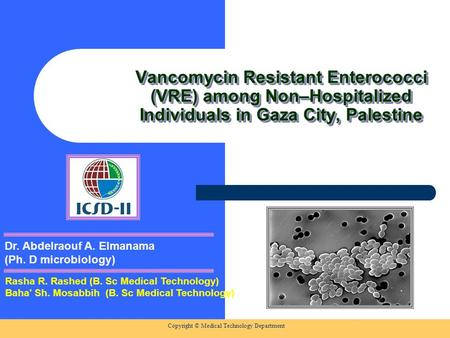 Copyright © Medical Technology Department Vancomycin Resistant Enterococci (VRE) among Non–Hospitalized Individuals in Gaza City, Palestine Rasha R. Rashed.