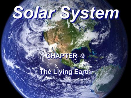 Solar System CHAPTER 9 The Living Earth CHAPTER 9 The Living Earth.