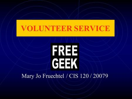 Mary Jo Fruechtel / CIS 120 / 20079 VOLUNTEER SERVICE.