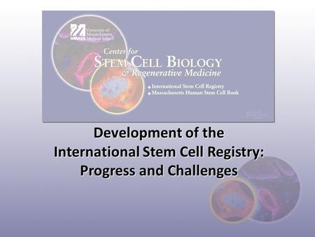 Development of the International Stem Cell Registry: Progress and Challenges.