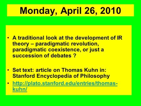 Monday, April 26, 2010 A traditional look at the development of IR theory – paradigmatic revolution, paradigmatic coexistence, or just a succession of.