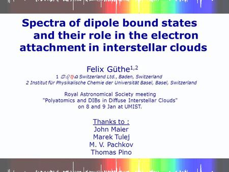 Spectra of dipole bound states and their role in the electron attachment in interstellar clouds Felix Güthe 1,2 1 abcd Switzerland Ltd., Baden, Switzerland.