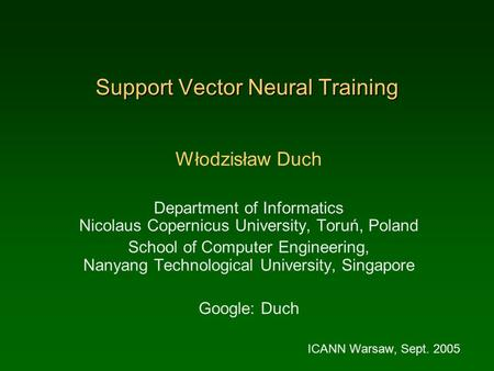 Support Vector Neural Training Włodzisław Duch Department of Informatics Nicolaus Copernicus University, Toruń, Poland School of Computer Engineering,