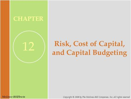 McGraw-Hill/Irwin Copyright © 2008 by The McGraw-Hill Companies, Inc. All rights reserved CHAPTER 12 Risk, Cost of Capital, and Capital Budgeting.