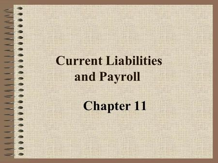 Current Liabilities and Payroll Chapter 11 Objective 1 Account for current liabilities of known amount.