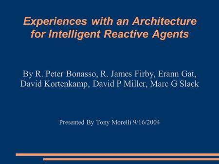 Experiences with an Architecture for Intelligent Reactive Agents By R. Peter Bonasso, R. James Firby, Erann Gat, David Kortenkamp, David P Miller, Marc.