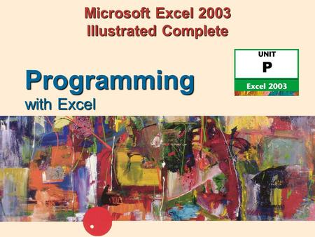 Microsoft Excel 2003 Illustrated Complete with Excel Programming.