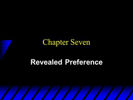 Chapter Seven Revealed Preference. Direct Preference Revelation u Suppose that the bundle x * is chosen when the bundle y is affordable. Then the bundle.