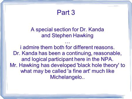 Part 3 A special section for Dr. Kanda and Stephen Hawking … i admire them both for different reasons. Dr. Kanda has been a continuing, reasonable, and.