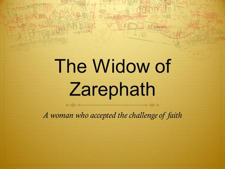 The Widow of Zarephath A woman who accepted the challenge of faith.