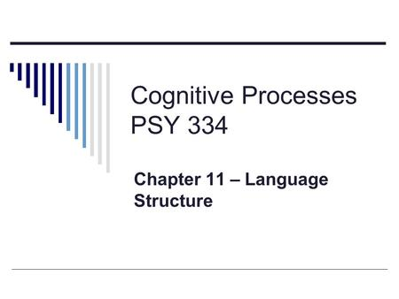 Cognitive Processes PSY 334 Chapter 11 – Language Structure.