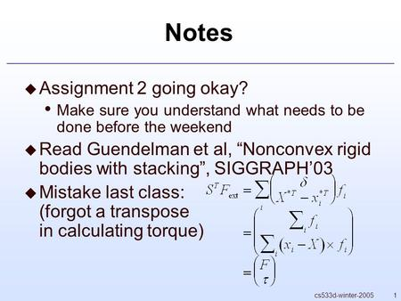 "1cs533d-winter-2005 Notes  Assignment 2 going okay? Make sure you understand what needs to be done before the weekend  Read Guendelman et al, ""Nonconvex."