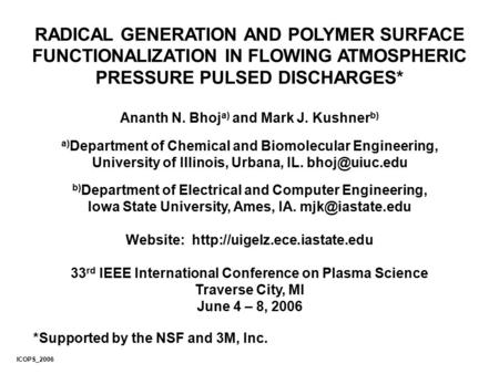 RADICAL GENERATION AND POLYMER SURFACE FUNCTIONALIZATION IN FLOWING ATMOSPHERIC PRESSURE PULSED DISCHARGES* Ananth N. Bhoj a) and Mark J. Kushner b) a)
