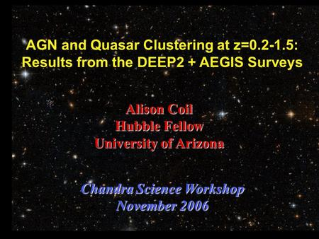 AGN and Quasar Clustering at z=0.2-1.5: Results from the DEEP2 + AEGIS Surveys Alison Coil Hubble Fellow University of Arizona Chandra Science Workshop.