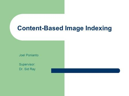 Content-Based Image Indexing Joel Ponianto Supervisor: Dr. Sid Ray.
