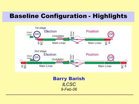 Baseline Configuration - Highlights Barry Barish ILCSC 9-Feb-06.