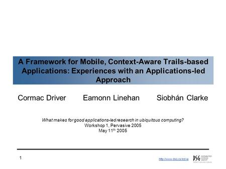 1 A Framework for Mobile, Context-Aware Trails-based Applications: Experiences with an Applications-led Approach Cormac Driver.