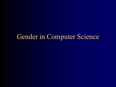Gender in Computer Science. SIGCSE SIGSCE is the Special Interest Group in Computer Science Education I've just returned from the annual conference A.