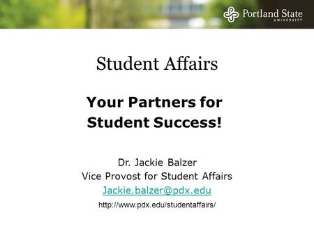 Student Affairs Your Partners for Student Success! Dr. Jackie Balzer Vice Provost for Student Affairs
