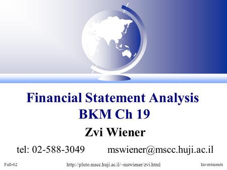 Fall-02  Investments Zvi Wiener tel: 02-588-3049 Financial Statement Analysis BKM.
