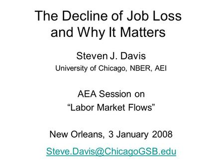 "The Decline of Job Loss and Why It Matters Steven J. Davis University of Chicago, NBER, AEI AEA Session on ""Labor Market Flows"" New Orleans, 3 January."