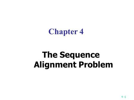 "4 -1 Chapter 4 The Sequence Alignment Problem. 4 -2 The Longest Common Subsequence (LCS) Problem A string : S 1 = "" TAGTCACG "" A subsequence of S 1 :"