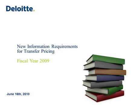 New Information Requirements for Transfer Pricing Fiscal Year 2009 June 16th, 2010.