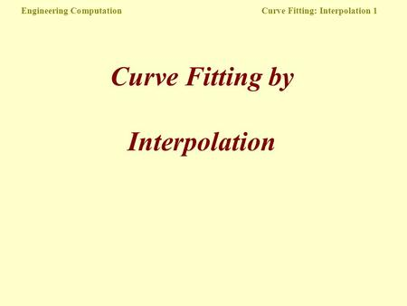 Engineering Computation Curve Fitting: Interpolation 1