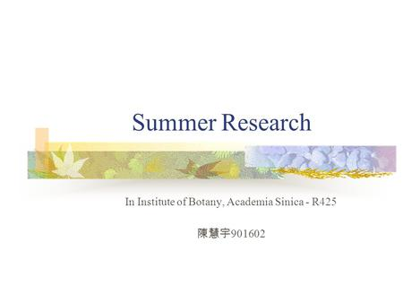 Summer Research In Institute of Botany, Academia Sinica - R425 陳慧宇 901602.