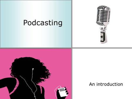 Podcasting An introduction. What is a Podcast? + iPodbroadcast.