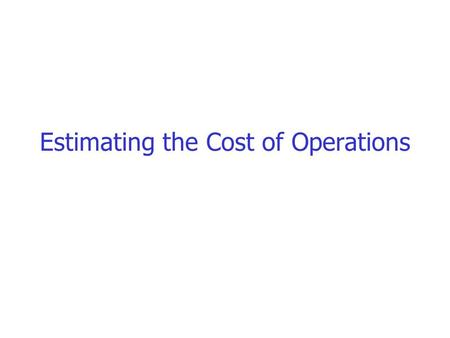 Estimating the Cost of Operations. From l.q.p. to p.q.p Having parsed a query and transformed it into a logical query plan, we must turn the logical plan.