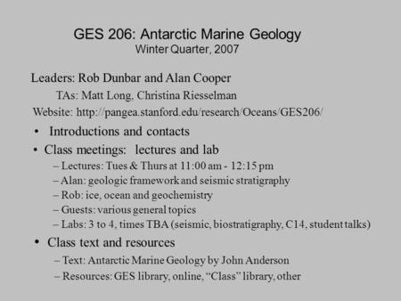 GES 206: Antarctic Marine Geology Winter Quarter, 2007 Introductions and contacts Class meetings: lectures and lab – Lectures: Tues & Thurs at 11:00 am.