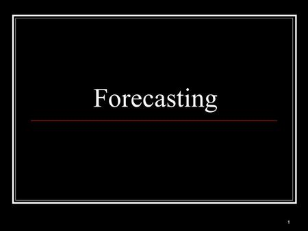 1 Forecasting. 2 Forecasters May Miss Big Events The Great Recession.