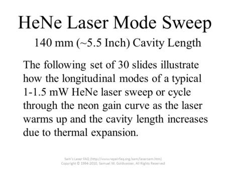 HeNe Laser Mode Sweep The following set of 30 slides illustrate how the longitudinal modes of a typical 1-1.5 mW HeNe laser sweep or cycle through the.