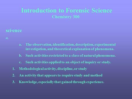 Introduction to Forensic Science Chemistry 300 sci·ence n. a.The observation, identification, description, experimental investigation, and theoretical.