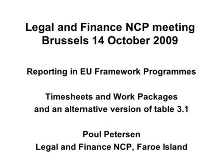 Legal and Finance NCP meeting Brussels 14 October 2009 Reporting in EU Framework Programmes Timesheets and Work Packages and an alternative version of.