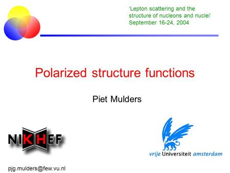 Polarized structure functions Piet Mulders 'Lepton scattering and the structure of nucleons and nuclei' September 16-24, 2004