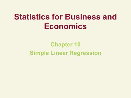 Statistics for Business and Economics Chapter 10 Simple Linear Regression.