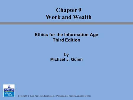 Copyright © 2009 Pearson Education, Inc. Publishing as Pearson Addison-Wesley Chapter 9 Work and Wealth Ethics for the Information Age Third Edition by.