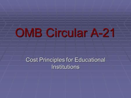 OMB Circular A-21 Cost Principles for Educational Institutions.