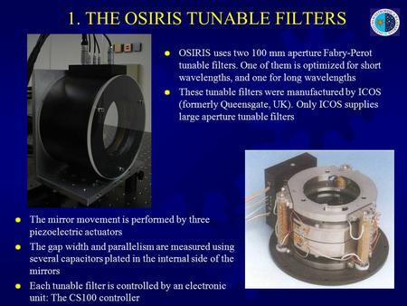 1. THE OSIRIS TUNABLE FILTERS  OSIRIS uses two 100 mm aperture Fabry-Perot tunable filters. One of them is optimized for short wavelengths, and one for.