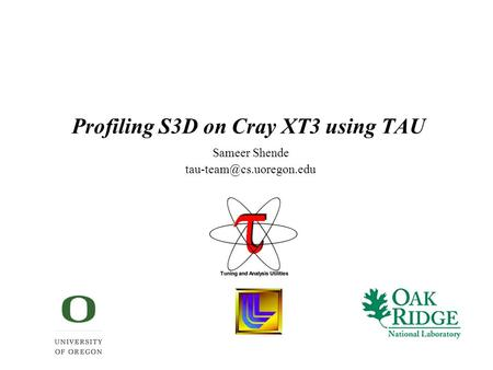 Profiling S3D on Cray XT3 using TAU Sameer Shende